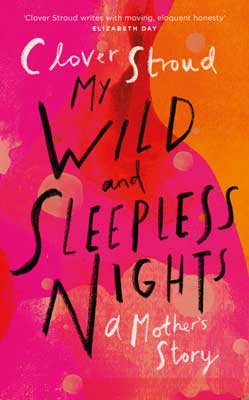 My Wild and Sleepless Nights – Clover Stroud in conversation with Elizabeth Morris